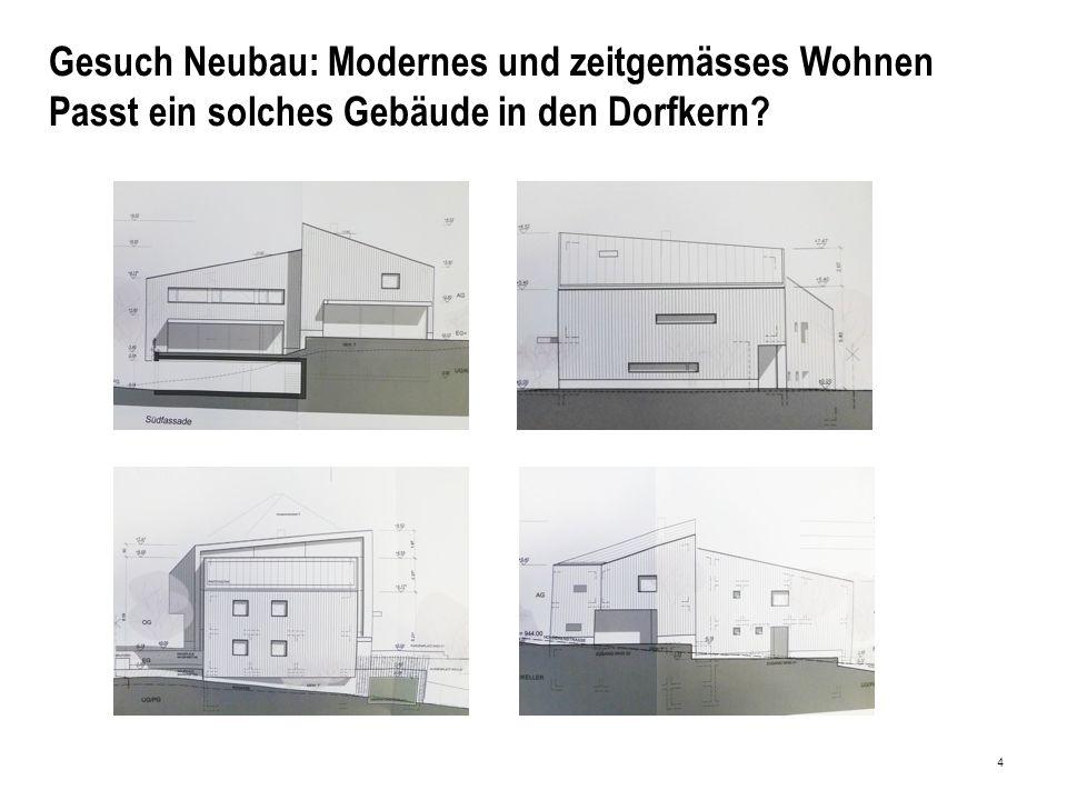 4 Gesuch Neubau: Modernes und zeitgemässes Wohnen Passt ein solches Gebäude in den Dorfkern