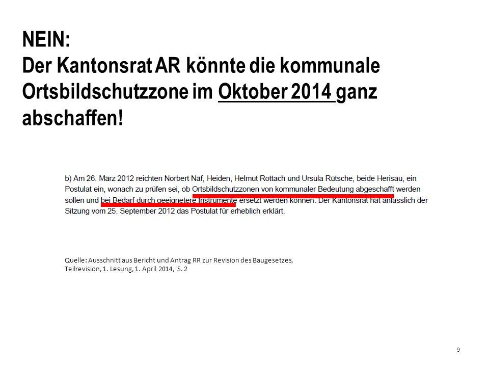 9 NEIN: Der Kantonsrat AR könnte die kommunale Ortsbildschutzzone im Oktober 2014 ganz abschaffen.