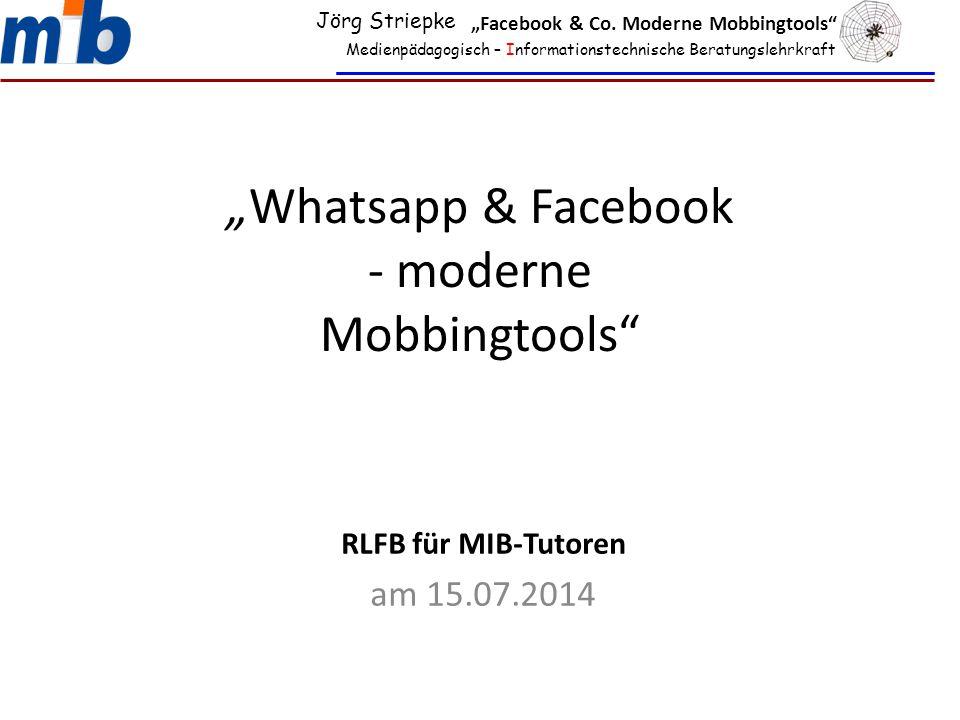 """""""Whatsapp & Facebook - moderne Mobbingtools"""" RLFB für MIB-Tutoren am 15.07.2014 Medienpädagogisch – Informationstechnische Beratungslehrkraft Jörg Str"""