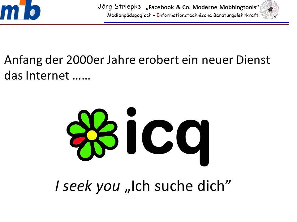 """Medienpädagogisch – Informationstechnische Beratungslehrkraft Anfang der 2000er Jahre erobert ein neuer Dienst das Internet …… I seek you """"Ich suche d"""