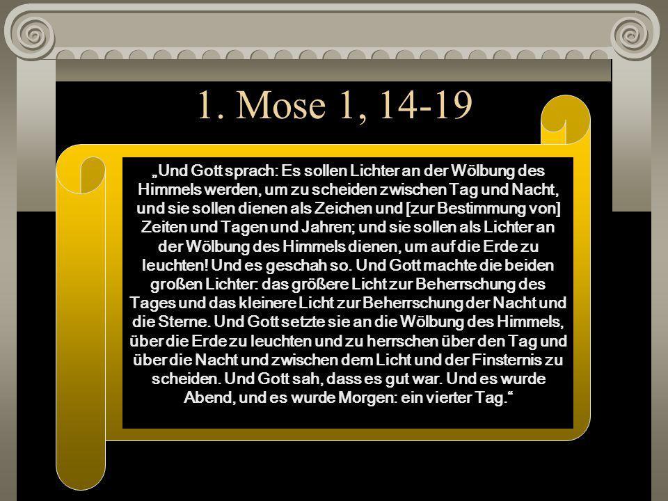 """1. Mose 1, 14-19 """"Und Gott sprach: Es sollen Lichter an der Wölbung des Himmels werden, um zu scheiden zwischen Tag und Nacht, und sie sollen dienen a"""