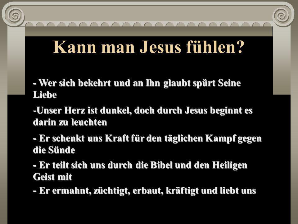 Kann man Jesus fühlen.
