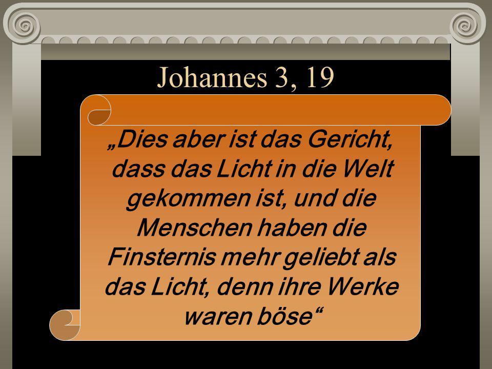 """Johannes 3, 19 """"Dies aber ist das Gericht, dass das Licht in die Welt gekommen ist, und die Menschen haben die Finsternis mehr geliebt als das Licht, denn ihre Werke waren böse"""