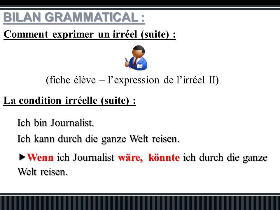 Comment exprimer un irréel (suite) : (fiche élève – l'expression de l'irréel II) BILAN GRAMMATICAL : La condition irréelle (suite) : Ich bin Journalist.