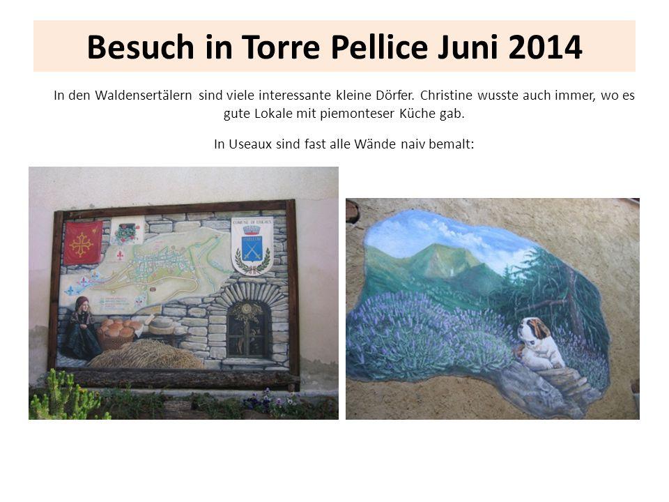 Besuch in Torre Pellice Juni 2014 In den Waldensertälern sind viele interessante kleine Dörfer. Christine wusste auch immer, wo es gute Lokale mit pie