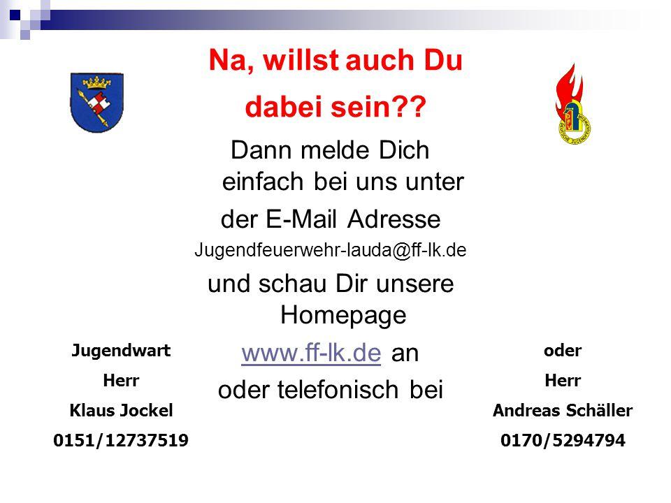 Na, willst auch Du dabei sein?? Dann melde Dich einfach bei uns unter der E-Mail Adresse Jugendfeuerwehr-lauda@ff-lk.de und schau Dir unsere Homepage