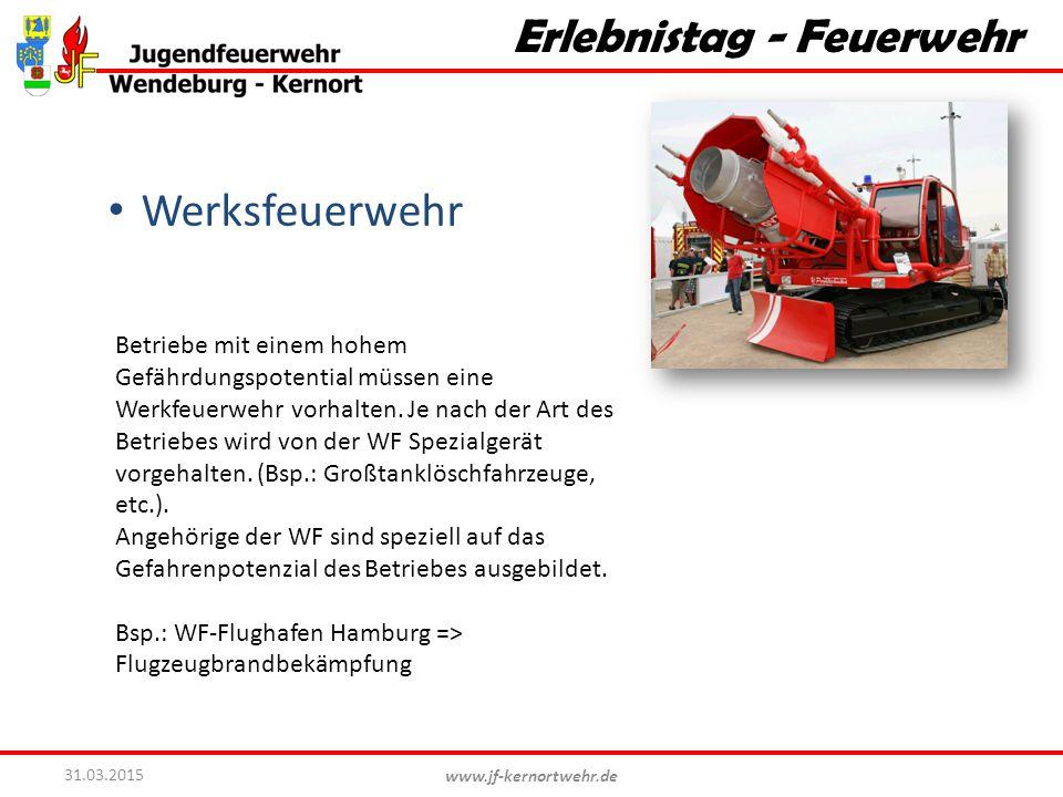 www.jf-kernortwehr.de 31.03.2015 Erlebnistag - Feuerwehr Werksfeuerwehr Betriebe mit einem hohem Gefährdungspotential müssen eine Werkfeuerwehr vorhal