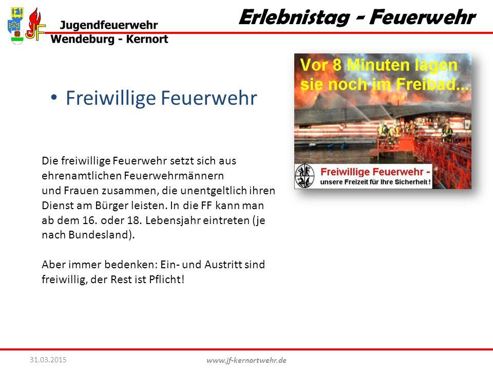 www.jf-kernortwehr.de 31.03.2015 Erlebnistag - Feuerwehr Freiwillige Feuerwehr Die freiwillige Feuerwehr setzt sich aus ehrenamtlichen Feuerwehrmänner