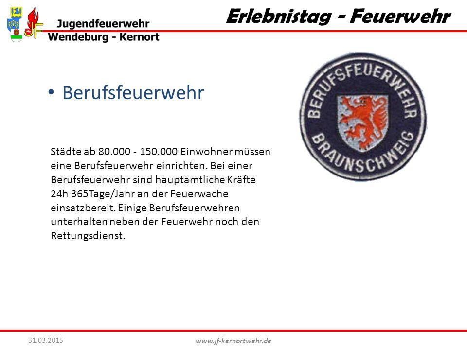 www.jf-kernortwehr.de 31.03.2015 Erlebnistag - Feuerwehr Berufsfeuerwehr Städte ab 80.000 - 150.000 Einwohner müssen eine Berufsfeuerwehr einrichten.