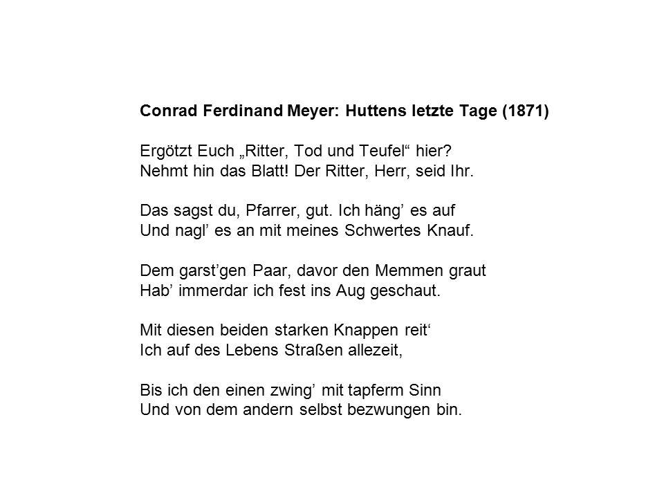 """Conrad Ferdinand Meyer: Huttens letzte Tage (1871) Ergötzt Euch """"Ritter, Tod und Teufel"""" hier? Nehmt hin das Blatt! Der Ritter, Herr, seid Ihr. Das sa"""