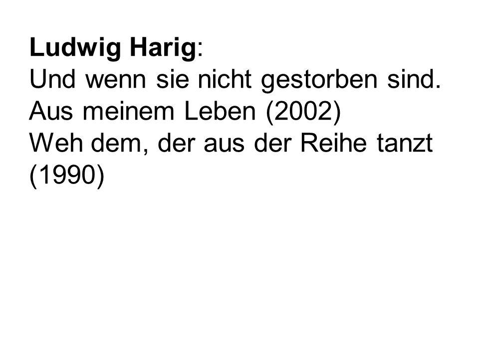 Ludwig Harig: Und wenn sie nicht gestorben sind. Aus meinem Leben (2002) Weh dem, der aus der Reihe tanzt (1990)