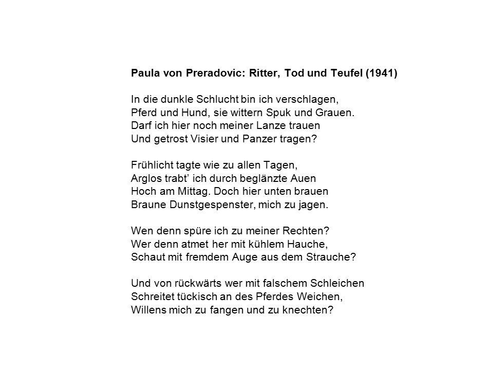 Paula von Preradovic: Ritter, Tod und Teufel (1941) In die dunkle Schlucht bin ich verschlagen, Pferd und Hund, sie wittern Spuk und Grauen. Darf ich