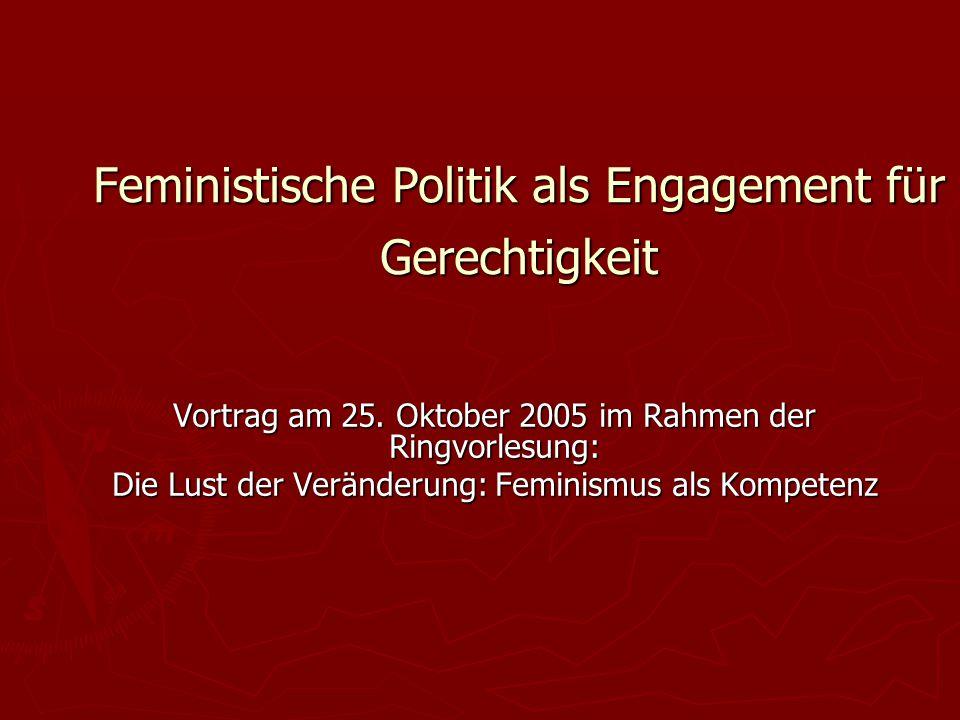 Feministische Politik als Engagement für Gerechtigkeit Vortrag am 25. Oktober 2005 im Rahmen der Ringvorlesung: Die Lust der Veränderung: Feminismus a