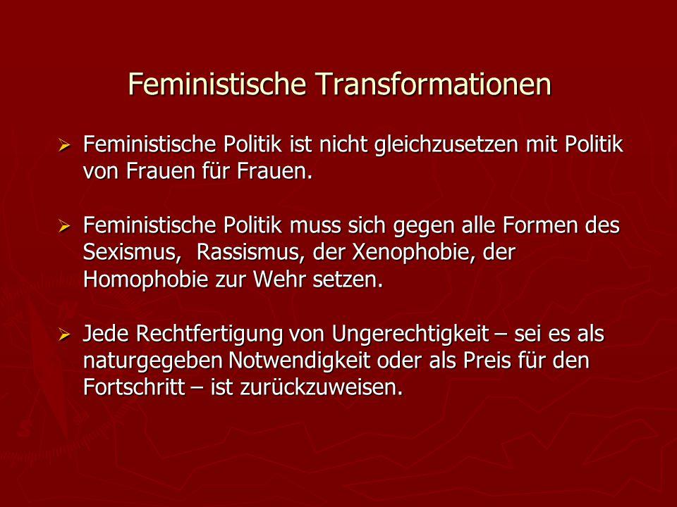 Feministische Transformationen  Feministische Politik ist nicht gleichzusetzen mit Politik von Frauen für Frauen.  Feministische Politik muss sich g