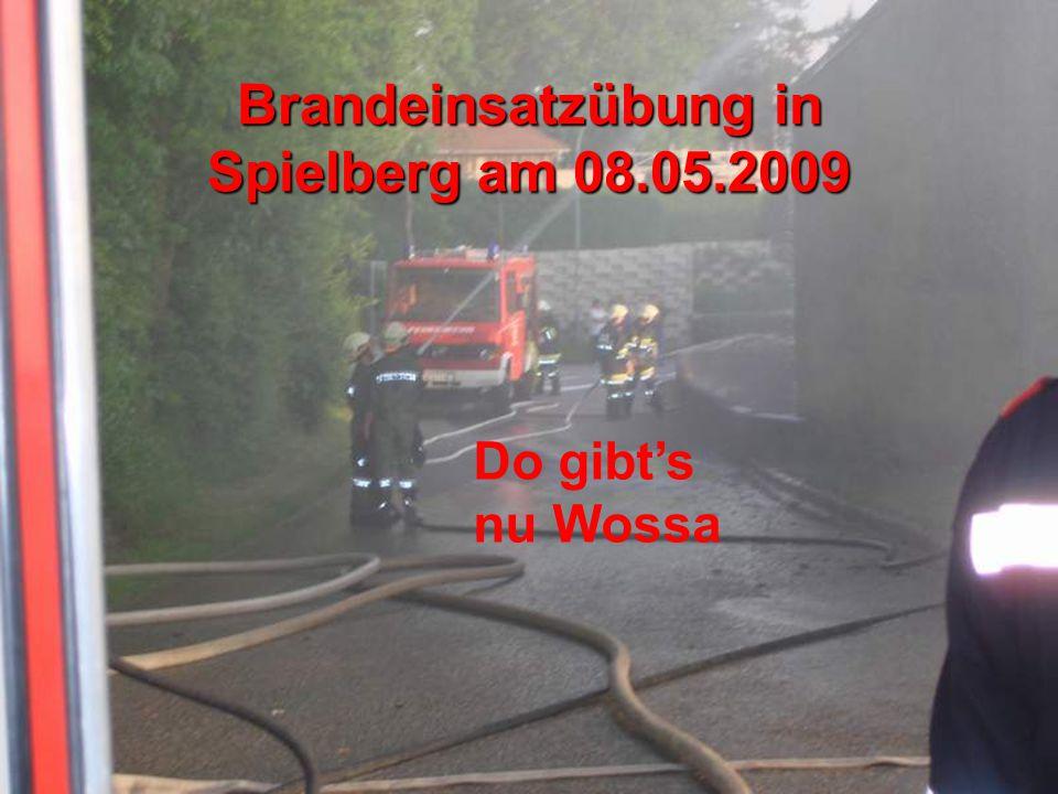Brandeinsatzübung in Spielberg am 08.05.2009 Do gibt's nu Wossa