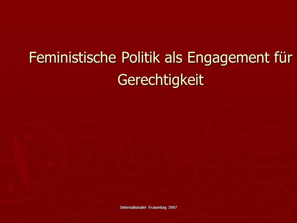Internationaler Frauentag 2007 Feministische Transformationen  Feministische Politik ist nicht gleichzusetzen mit Politik von Frauen für Frauen.