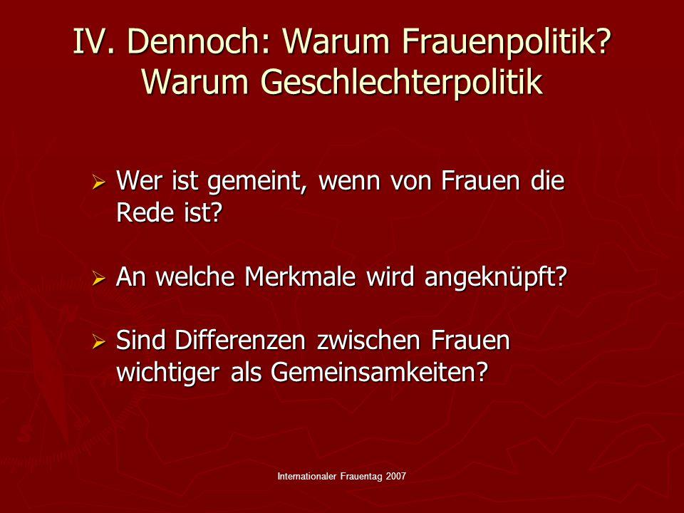 Internationaler Frauentag 2007 IV. Dennoch: Warum Frauenpolitik.