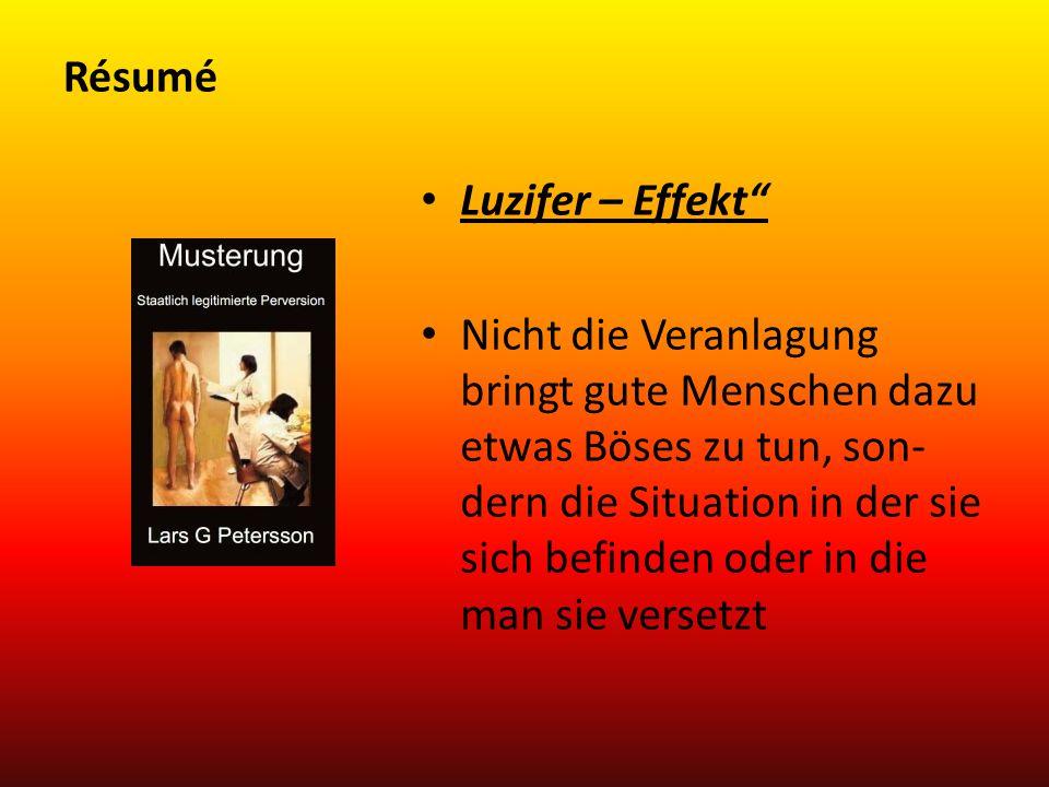 """Résumé Luzifer – Effekt"""" Nicht die Veranlagung bringt gute Menschen dazu etwas Böses zu tun, son- dern die Situation in der sie sich befinden oder in"""