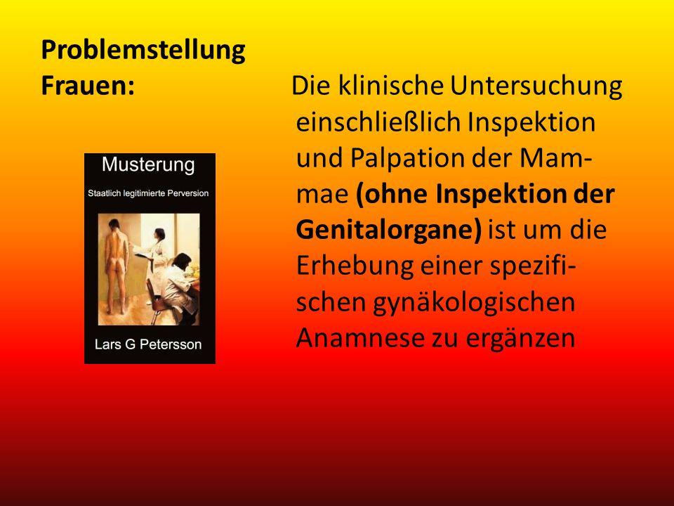 Problemstellung Frauen: Die klinische Untersuchung einschließlich Inspektion und Palpation der Mam- mae (ohne Inspektion der Genitalorgane) ist um die
