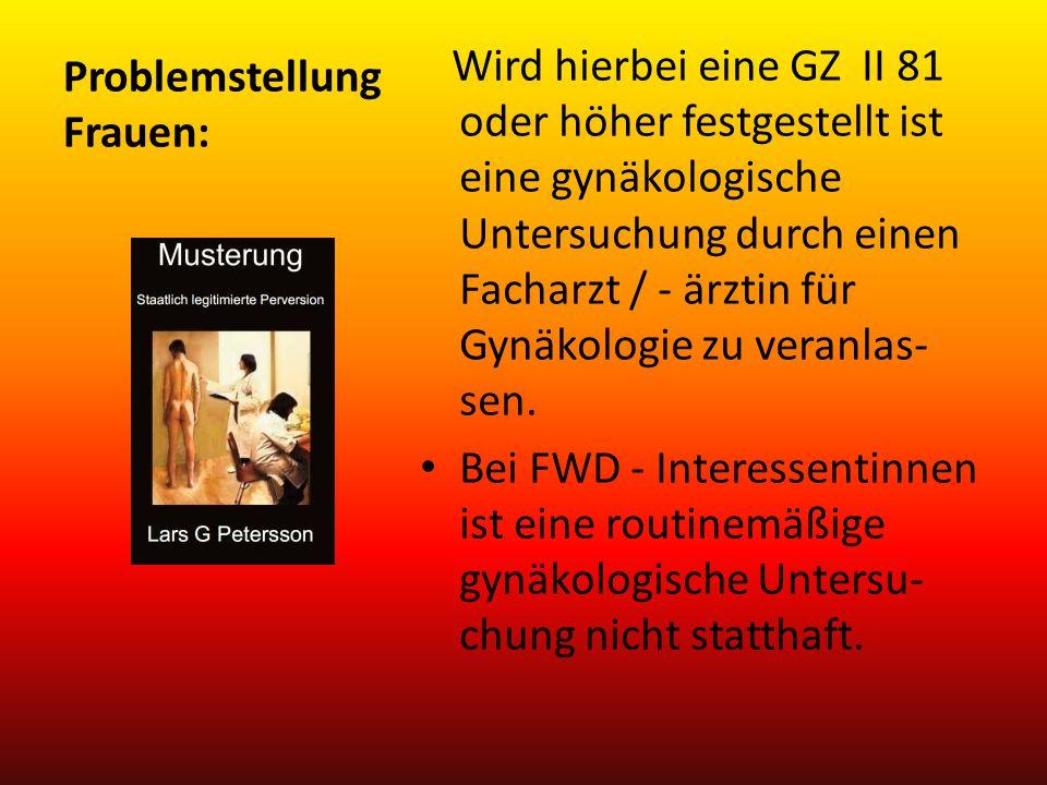 Problemstellung Frauen: Wird hierbei eine GZ II 81 oder höher festgestellt ist eine gynäkologische Untersuchung durch einen Facharzt / - ärztin für Gy