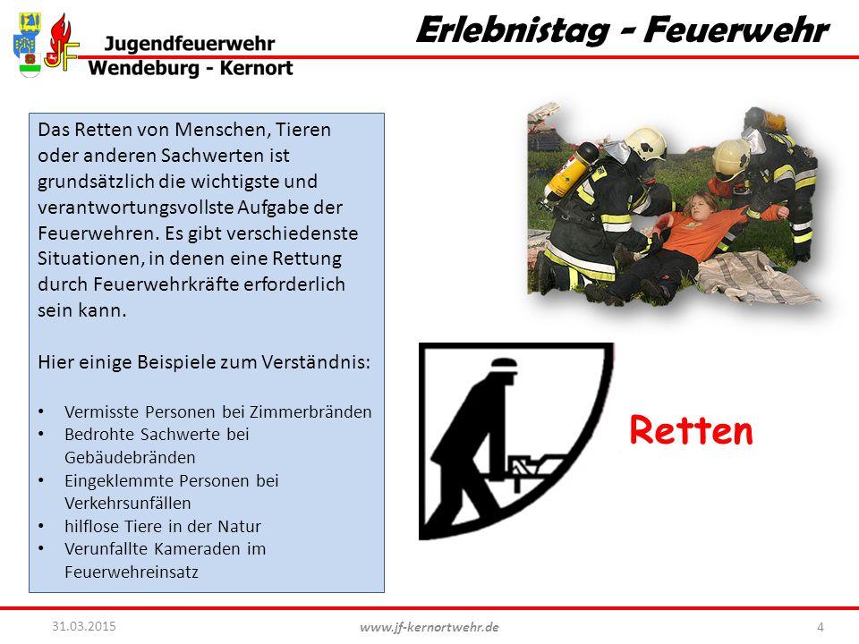 www.jf-kernortwehr.de 5 31.03.2015 Erlebnistag - Feuerwehr Löschen Das Löschen ist die älteste Aufgabe der Feuerwehr.