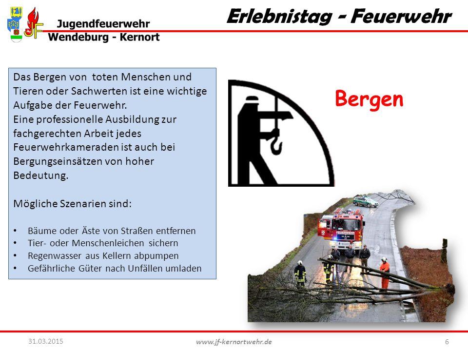 www.jf-kernortwehr.de 6 31.03.2015 Erlebnistag - Feuerwehr Bergen Das Bergen von toten Menschen und Tieren oder Sachwerten ist eine wichtige Aufgabe der Feuerwehr.