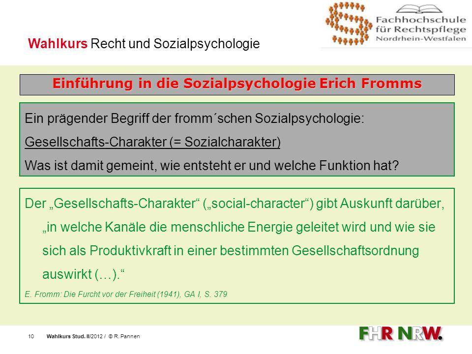 Wahlkurs Stud. II/2012 / © R. Pannen10 Ein prägender Begriff der fromm´schen Sozialpsychologie: Gesellschafts-Charakter (= Sozialcharakter) Was ist da