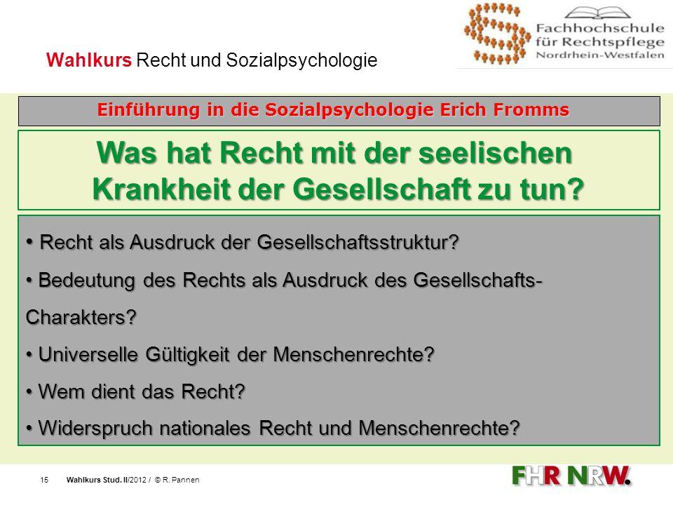 Wahlkurs Stud. II/2012 / © R. Pannen15 Wahlkurs Recht und Sozialpsychologie Einführung in die Sozialpsychologie Erich Fromms Was hat Recht mit der see