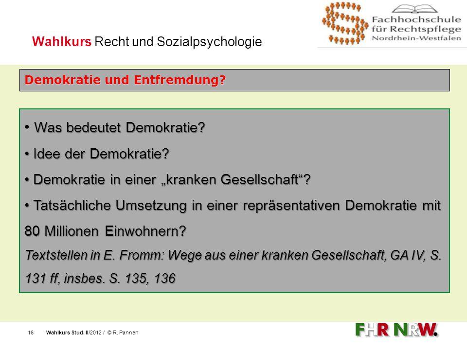 "Wahlkurs Stud. II/2012 / © R. Pannen16 Was bedeutet Demokratie? Idee der Demokratie? Idee der Demokratie? Demokratie in einer ""kranken Gesellschaft""?"