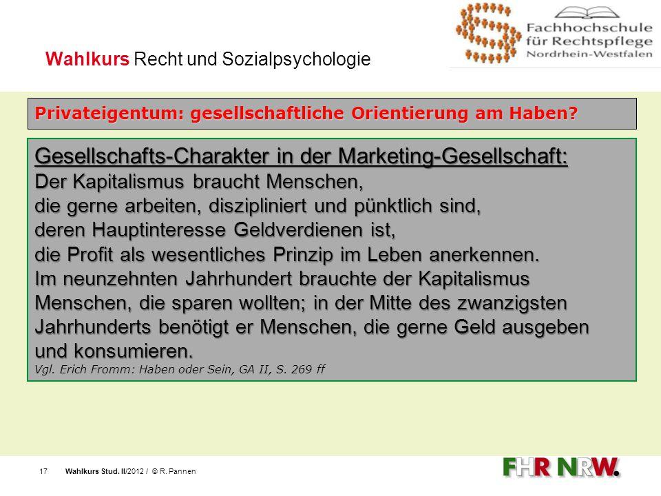 Wahlkurs Stud. II/2012 / © R. Pannen17 Gesellschafts-Charakter in der Marketing-Gesellschaft: Der Kapitalismus braucht Menschen, die gerne arbeiten, d
