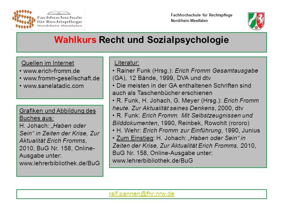 Fachhochschule für Rechtspflege Nordrhein-Westfalen ralf.pannen@fhr.nrw.de Wahlkurs Recht und Sozialpsychologie Quellen im Internet www.erich-fromm.de