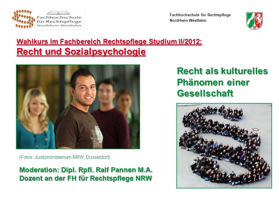 Fachhochschule für Rechtspflege Nordrhein-Westfalen Wahlkurs im Fachbereich Rechtspflege Studium II/2012: Recht und Sozialpsychologie (Fotos: Justizministerium NRW, Düsseldorf) Moderation: Dipl.