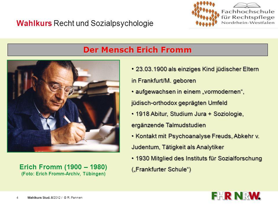Wahlkurs Stud. II/2012 / © R. Pannen4 Wahlkurs Recht und Sozialpsychologie Erich Fromm (1900 – 1980) (Foto: Erich Fromm-Archiv, Tübingen) Der Mensch E