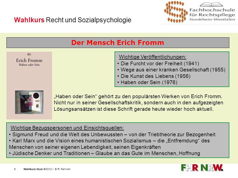 Wahlkurs Stud. II/2012 / © R. Pannen6 Wahlkurs Recht und Sozialpsychologie Der Mensch Erich Fromm Wichtige Veröffentlichungen: Die Furcht vor der Frei