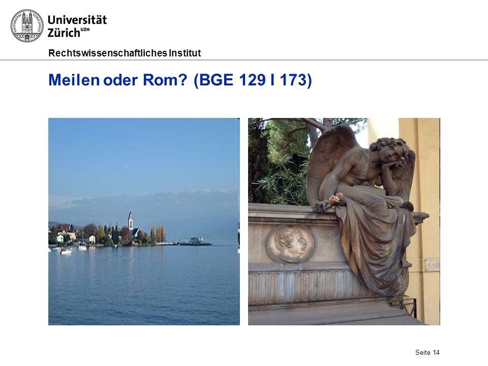 Rechtswissenschaftliches Institut Seite 14 Meilen oder Rom? (BGE 129 I 173)