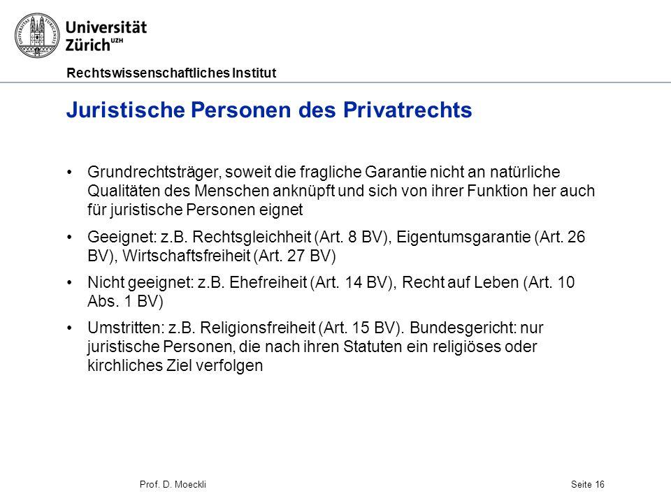 Rechtswissenschaftliches Institut Prof. D. MoeckliSeite 16 Juristische Personen des Privatrechts Grundrechtsträger, soweit die fragliche Garantie nich