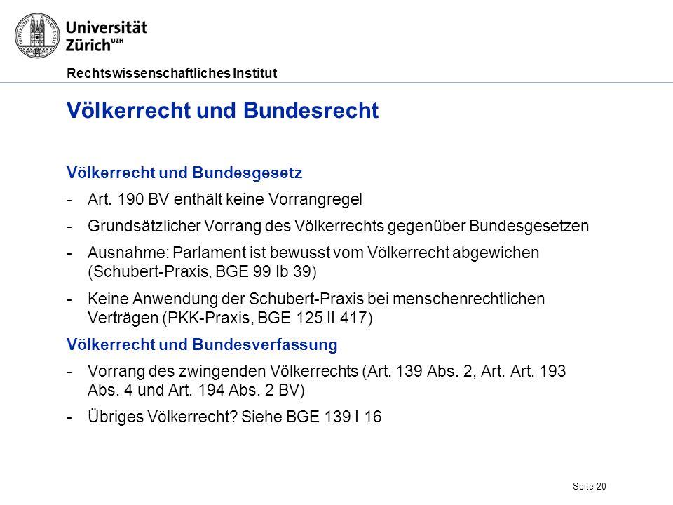 Rechtswissenschaftliches Institut Völkerrecht und Bundesrecht Völkerrecht und Bundesgesetz -Art. 190 BV enthält keine Vorrangregel -Grundsätzlicher Vo