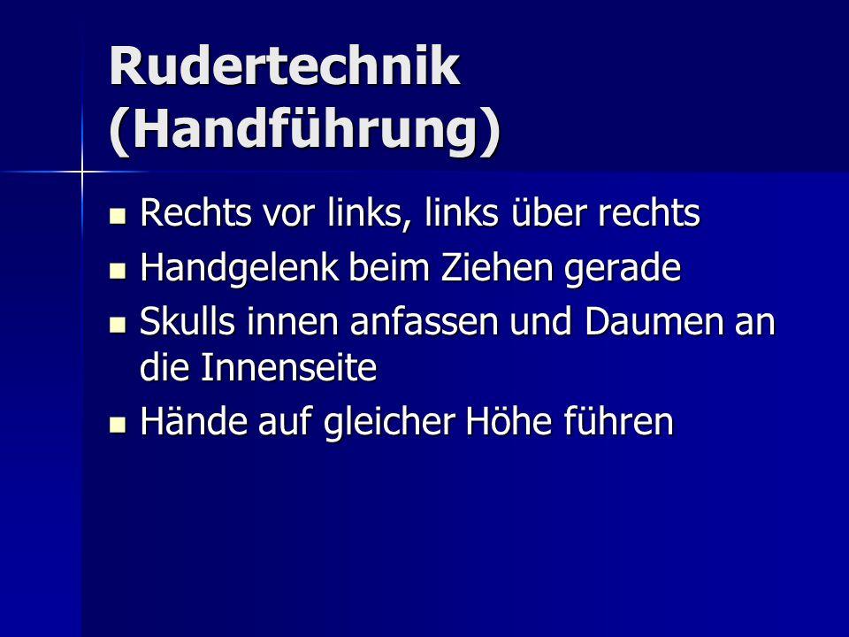 Rudertechnik (Handführung) Rechts vor links, links über rechts Rechts vor links, links über rechts Handgelenk beim Ziehen gerade Handgelenk beim Ziehe