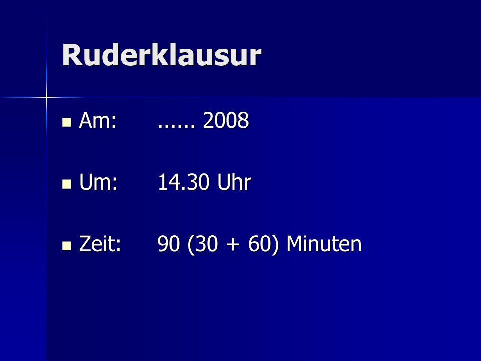Ruderklausur Am:...... 2008 Am:...... 2008 Um:14.30 Uhr Um:14.30 Uhr Zeit:90 (30 + 60) Minuten Zeit:90 (30 + 60) Minuten