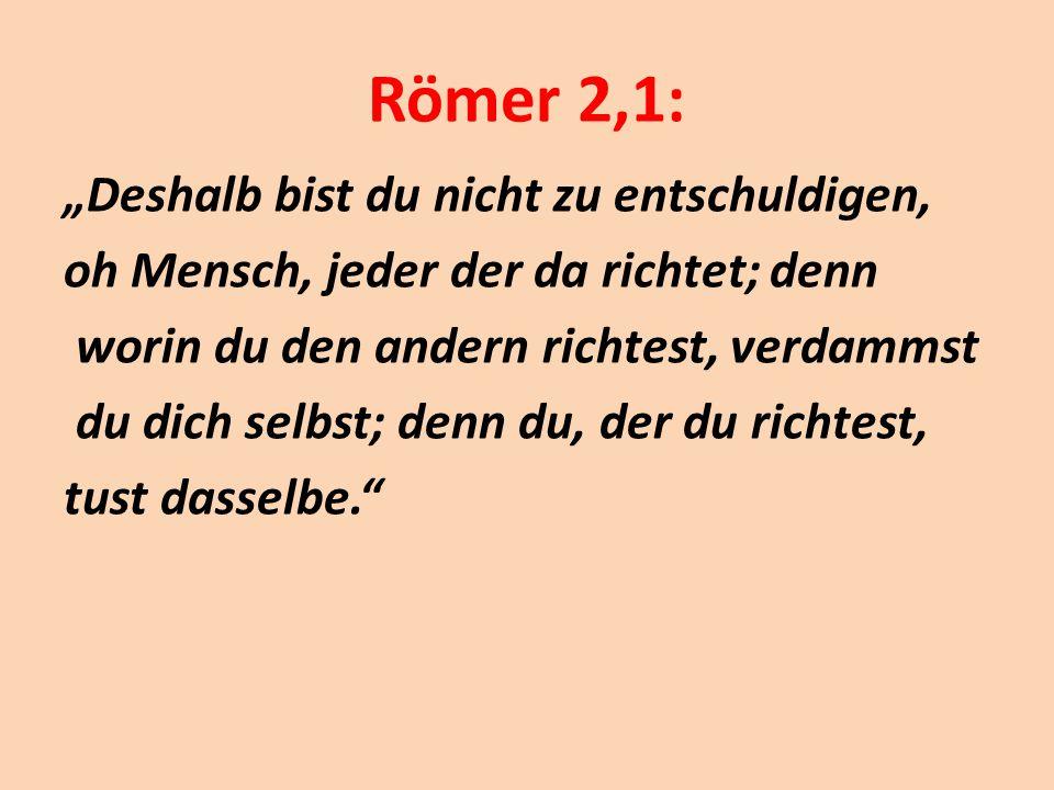 """Römer 2,1: """"Deshalb bist du nicht zu entschuldigen, oh Mensch, jeder der da richtet; denn worin du den andern richtest, verdammst du dich selbst; denn"""
