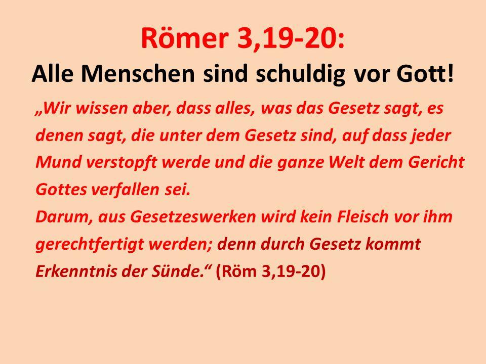 """Römer 3,19-20: Alle Menschen sind schuldig vor Gott! """"Wir wissen aber, dass alles, was das Gesetz sagt, es denen sagt, die unter dem Gesetz sind, auf"""