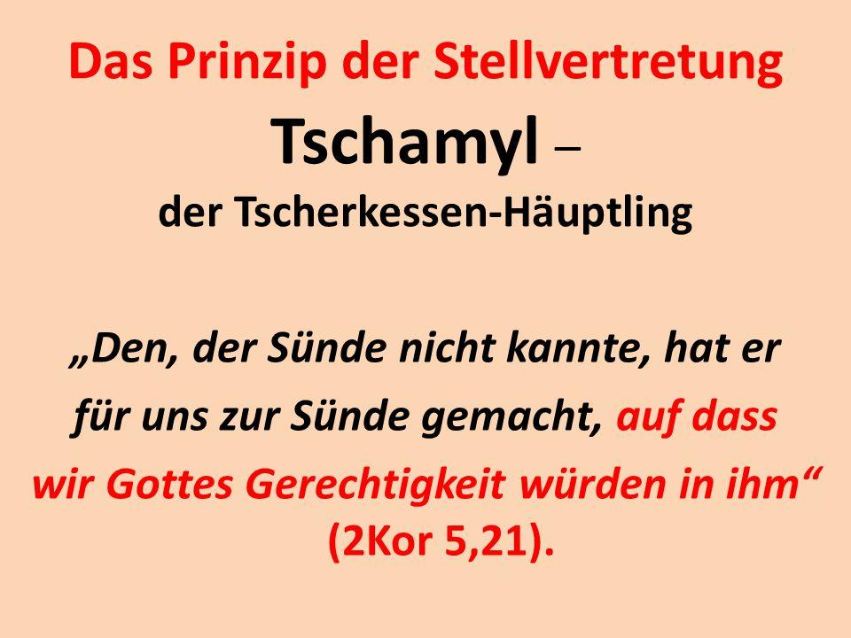 """Das Prinzip der Stellvertretung Tschamyl – der Tscherkessen-Häuptling """"Den, der Sünde nicht kannte, hat er für uns zur Sünde gemacht, auf dass wir Got"""