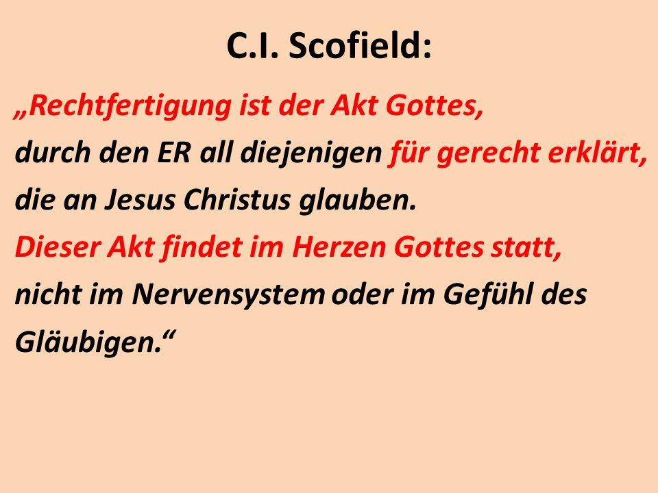 """C.I. Scofield: """"Rechtfertigung ist der Akt Gottes, durch den ER all diejenigen für gerecht erklärt, die an Jesus Christus glauben. Dieser Akt findet i"""