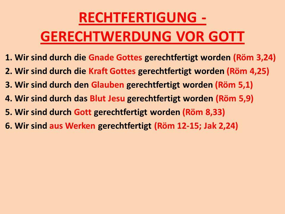RECHTFERTIGUNG - GERECHTWERDUNG VOR GOTT 1. Wir sind durch die Gnade Gottes gerechtfertigt worden (Röm 3,24) 2. Wir sind durch die Kraft Gottes gerech