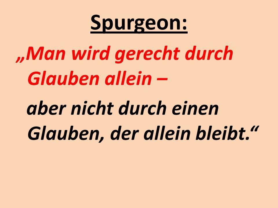 """Spurgeon: """"Man wird gerecht durch Glauben allein – aber nicht durch einen Glauben, der allein bleibt."""""""