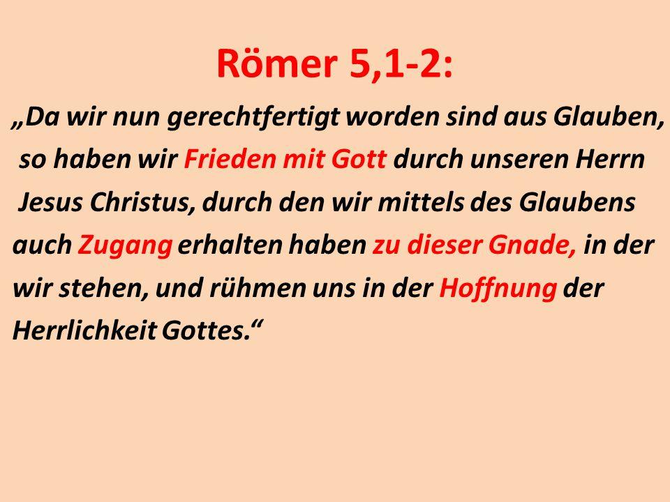 """Römer 5,1-2: """"Da wir nun gerechtfertigt worden sind aus Glauben, so haben wir Frieden mit Gott durch unseren Herrn Jesus Christus, durch den wir mitte"""