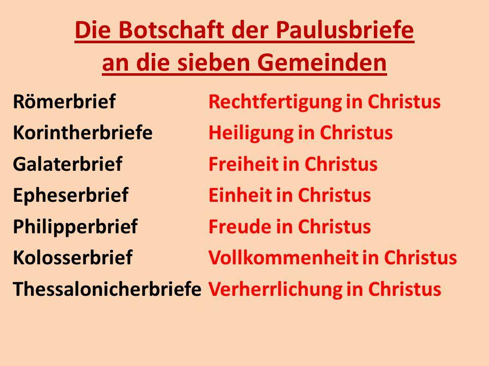 Die Botschaft der Paulusbriefe an die sieben Gemeinden RömerbriefRechtfertigung in Christus KorintherbriefeHeiligung in Christus GalaterbriefFreiheit