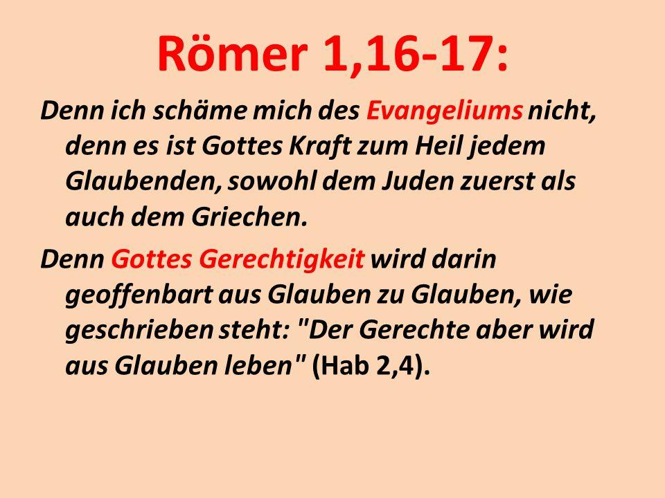 Römer 1,16-17: Denn ich schäme mich des Evangeliums nicht, denn es ist Gottes Kraft zum Heil jedem Glaubenden, sowohl dem Juden zuerst als auch dem Gr