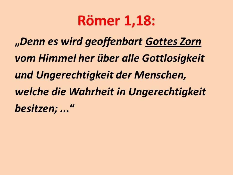 """Römer 1,18: """"Denn es wird geoffenbart Gottes Zorn vom Himmel her über alle Gottlosigkeit und Ungerechtigkeit der Menschen, welche die Wahrheit in Unge"""