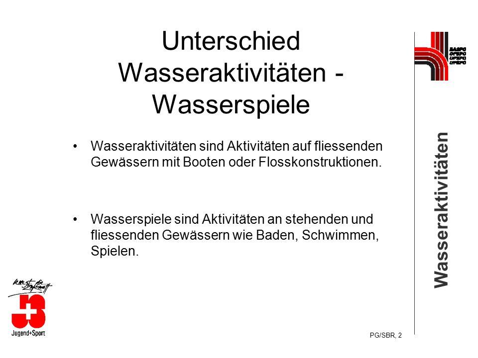 PG/SBR, 2 Unterschied Wasseraktivitäten - Wasserspiele Wasseraktivitäten sind Aktivitäten auf fliessenden Gewässern mit Booten oder Flosskonstruktione